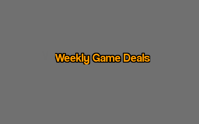 Video Game Deals of the week.